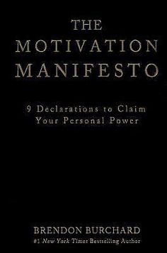 The Motivation Manifesto : 9 Declarations to Claim Your Personal Power by Brendo