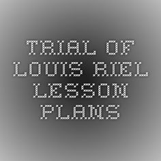 Trial of Louis Riel Lesson plans History Class, Teaching History, Canadian Social Studies, Teacher Resources, Teaching Ideas, Canadian History, Teaching Language Arts, Canada, Children's Literature