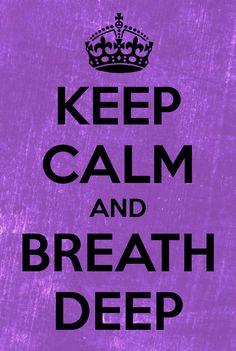 Keep calm and breath deep