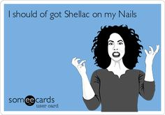 I should of got Shellac on my Nails.