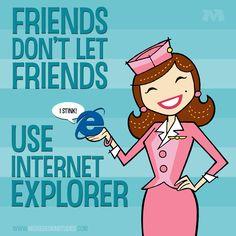 Friends Don't Let Friends Use Internet Explorer #moxiedesignstudios #IE #browser