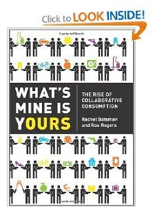 Whats Mine Is Yours: The Rise of Collaborative Consumption: Rachel Botsman, Roo Rogers: 9780061963544: Amazon.com: Books