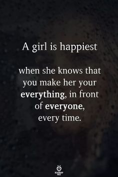 A girl is happiest when she knows that you make her your everything, in front of everyone, every time love quotes relationship girl quotes love pic love images for her Time Love Quotes, Now Quotes, True Quotes, Great Quotes, Quotes To Live By, Quotes For Loved Ones, Motivational Love Quotes, Good Men Quotes, Quotes Inspirational
