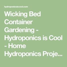 Wicking Bed Container Gardening - Hydroponics is Cool - Home Hydroponics Projects