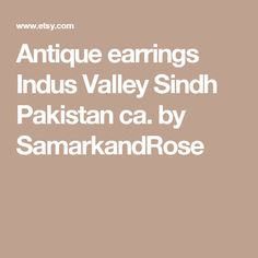 Antique earrings Indus Valley Sindh Pakistan ca. by SamarkandRose