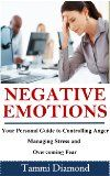 Negative Emotions: Your Personal Guide in Controlling Anger, Managing Stress and Overcoming Fear (Self-Help, Anger, Fear, Stress, Anger Management, Psychological, ... Fear Management, Behavior Book 1):Amazon:Kindle Store