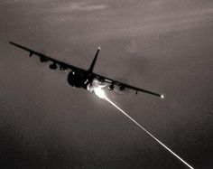 AC130 Gunship. I loved watching them work in Nahm. I knew that Charlie was having a bad night when the dragon was pissing fire!