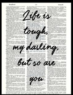 Life is tough, my darling, but so are you