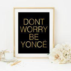 don't worry be yonce beyonce print beyonce art beyonce printable dorm room decoration black and gold wall art inspirational quote print
