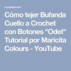 """Cómo tejer Bufanda Cuello a Crochet con Botones """"Odet"""" Tutorial por Maricita Colours - YouTube"""