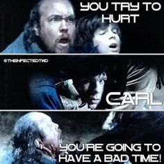 YOU TRY TO HURT CARL YOU'RE GOING TO HAVE A BAD TIME!