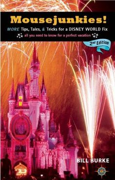 Mousejunkies!: More Tips, Tales, & Tricks for for a Disney World Fix by Bill Burke.