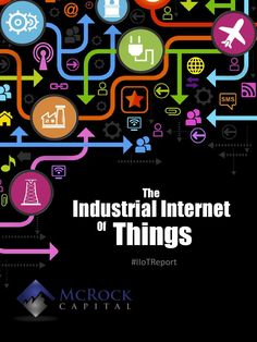 McRock's Industrial Internet of Things Report 2014  The IIoT is connecting the physical world of sensors, devices and machines with the digital world of software to maximizing the efficiency of our most critical physical assets. Discover the companies, large and small, that are leading the way.