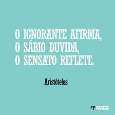 frase - O ignorante Afirma, o sábio duvida, o sensato reflete - Aristóteles
