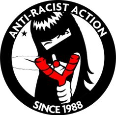 Anti-Racist Action: aggressive activism against fascism and oppression.