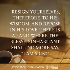 Resign yourselves, to His wisdom...'