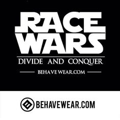 #BehaveWear Race Wars is meant to divide and conquer, it is an art of war strategy. You can see it happening everywhere from social media to our everyday life. A Big part of this Race fighting Propaganda is being pushed, manipulated and controlled by the different  Corporate run Mainstream Media outlets (TV, Magazines, News Papers...etc). The Goal is to distract us, creating  racial divisions and fighting between Races. This agenda is an old tactic ( Divide and Conquer ) it is being used to…