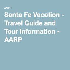 Santa Fe Vacation - Travel Guide and Tour Information - AARP