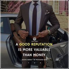 a good reputation is more valuable than money Building a good reputation requires effort, patience and time a reputation is more valuable than money, because a good reputation can lead money money is good too, but without a good reputation, they cost nothing sometimes, even if we don't want to choose between money and.