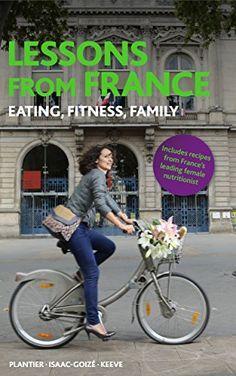 Lessons From France: Eating, Fitness, Family, http://www.amazon.com/dp/B01068FGLS/ref=cm_sw_r_pi_awdm_x_JXteyb99DA0GJ