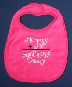 Mommy plus me equals one broke daddy embroidered by KenaKreations