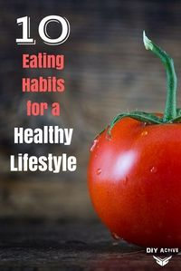Try these 10 eating habits to create a healthy lifestyle! @DIYactveHQ #healthyeating #dieting