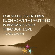 FOR SMALL CREATURES SUCH AS WE THE VASTNESS IS BEARABLE ONLY THROUGH LOVE ~ #CARLSAGAN  Check out our latest #ThrowStarfish #Podcast #Episode in the link on our profile.    #StartUp #StartUps #SmallBiz #Success #Social #Sharing #Ideas #Training #Educate #Entertain #Inspire #Inspiration #Leadership #Business #Marketing #Motivation #Tech #iTunes #Stitcher #Listen #Quote #Quotes #LifeHacks #GrowthHacking #Entrepreneur