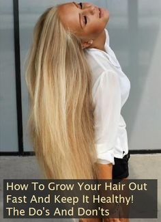 How To Grow Your Hair Out Fast And Keep It Healthy! The Do's And Don'ts