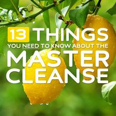 "13 Things You Need to Know About the ""Master Cleanse""- a must-read for anyone thinking of trying the master cleanse (lemonade diet) detox."