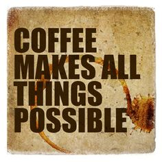 Coffee-Makes All Things Possible (Version 2)