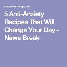 5 Anti-Anxiety Recipes That Will Change Your Day - News Break