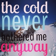 My new running mantra - pretending the cold doesn't bother me!   Disney quotes : running inspiration : cold weather running : run quotes : run inspiration : Disney's Frozen : Let It Go : the cold never bothered me anyway