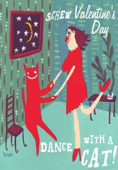 Anti Valentines Day Card with Cat - Funny, Whimsical, Snarky and Humorous Art 'Screw Valentines Day, Dance with a Cat' by 3crows on Etsy https://www.etsy.com/uk/listing/177826560/anti-valentines-day-card-with-cat-funny