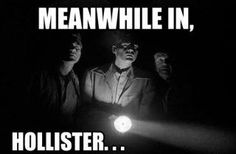 Meanwhile, in Hollister...