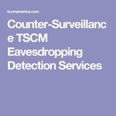 Counter-Surveillance TSCM Eavesdropping Detection Services http://www.liesandprivateeyes.com/