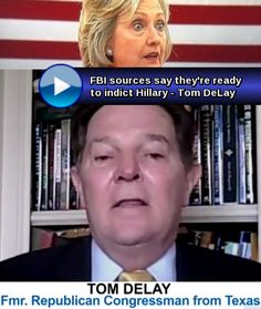 One World of Nations: My FBI sources say they're ready to indict Hillary - Tom DeLay