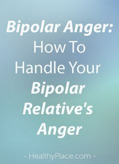 Bipolar anger can be scary. Learn about bipolar disorder and anger and how to handle a bipolar relative's anger and protect everyone from injury. www.HealthyPlace.com