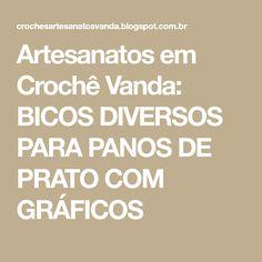 Artesanatos em Crochê Vanda: BICOS DIVERSOS PARA PANOS DE PRATO COM GRÁFICOS