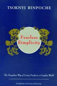 Fearless Simplicity : The Dzogchen Way of Living Freely in a Complex World