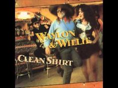 Waylon Jennings & Willie Nelson - If I Can Find A Clean Shirt