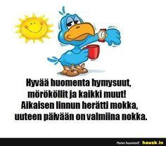 Hyvää huomenta .. - HAUSK.in Cool Pictures, Funny Pictures, Le Pilates, Funny Texts, Proverbs, Finland, Good Morning, Disney Characters, Fictional Characters