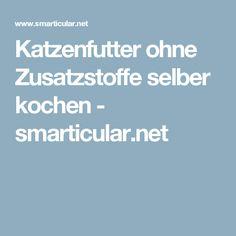 Katzenfutter ohne Zusatzstoffe selber kochen - smarticular.net