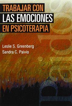 Trabajar con las emociones en Psicoterapia / Leslie S. Greenberg, Sandra Paivio
