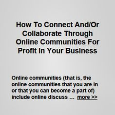 Online communities (that is, the online communities that you are in or that you can become a part of) include online discussion lists, online forums, social media groups … more >> #growyourbusiness #businessmarketing #b2b #onlinecommunity #smallbusiness #smallbiz #onlinecommunities #newbiz #newbusiness #homebiz #business #sales #marketing