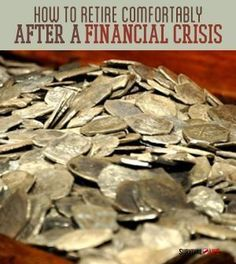 How to Retire Comfortably After A Financial Crisis | Prep For The Future, Here's the Preparedness Tips & Guide On How To Survive The Financial Meltdown By Survival Life http://survivallife.com/2014/07/09/how-to-retire-comfortably-after-a-financial-crisis/
