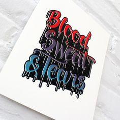 Blood Sweat & Tears Screen Print - Maple and Belmont