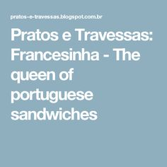 Pratos e Travessas: Francesinha - The queen of portuguese sandwiches