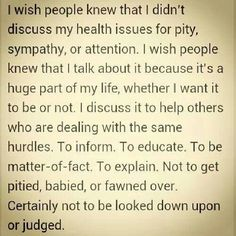 My illnesses are a huge part of my life even though I wish they weren't. That doesn't mean I want your pity,  sympathy or attention.