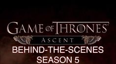 Behind-the-Scenes: Season 5 in Game of Thrones Ascent