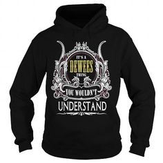 I Love DEWEES . Its a DEWEES Thing You Wouldnt Understand  T Shirt Hoodie Hoodies YearName Birthday T-Shirts